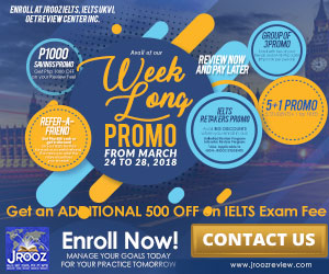 JROOZ IELTS/UKVI/OET Week Long Promo  Join us on March 24 to 28, 2018  IELTS/OET: Rever-A-Friend Get Php 500 cash or get a discount on your IELTS fee for each successful referral. The more you refer the more incentives you receive! P1000 Savings Promo Get Php 1000 OFF on your Review Fee! 5+1 Promo 5 STUDENTS + 1 for FREE! Group of 3 Promo Enroll with two of your friends and SAVE Php 3,300 (Php 1,100 per person)! Review now and pay later!