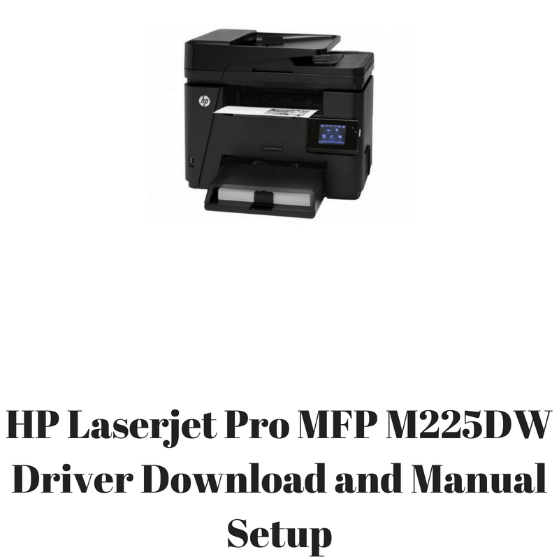HP Laserjet Pro MFP M225DW Driver Download and Manual Setup