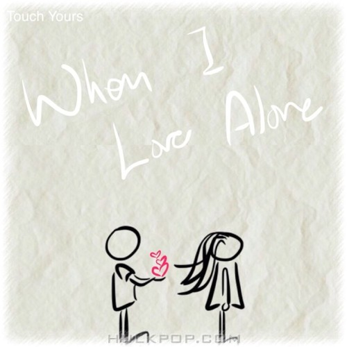 Touch Yours – When I Love Alone – Single