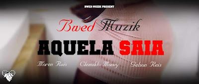 Bwed Muzik - Aquela Saia (Afro Pop) DownloadMp3