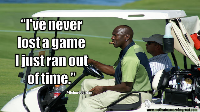 23 Michael Jordan Inspirational Quotes About Life: I've never lost a game I just ran out of time. - Michael Jordan. Quote about success mindset, time management and seizing opportunity.