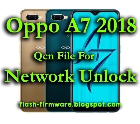 Oppo A7 2018 Qcn File For Network Unlock Free Download