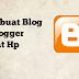 Membuat Blog Di Blogger Lewat Hp