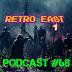 Retro East Podcast #68