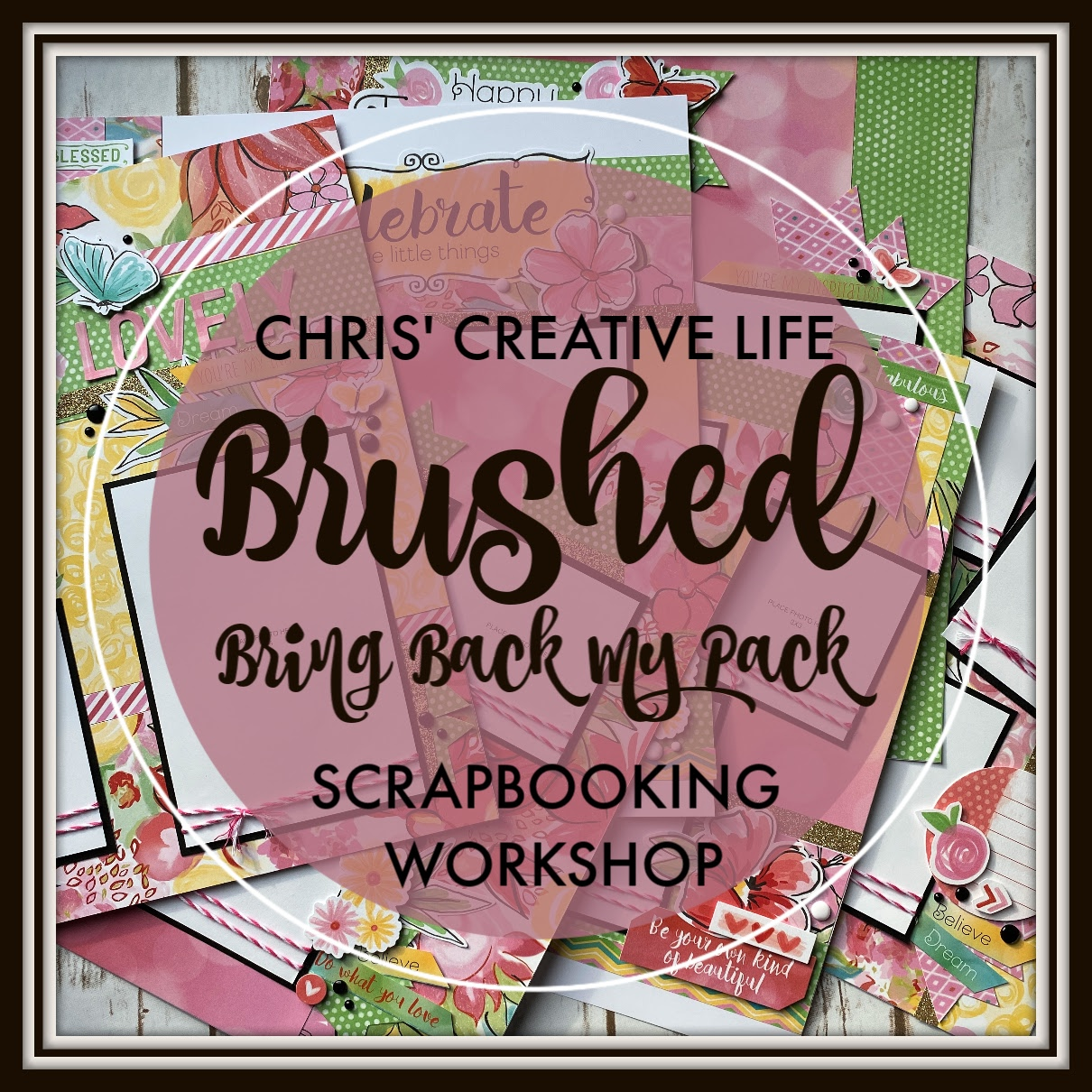 Brushed-Bring Back My Pack Scrapbooking Workshop