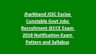Jharkhand JSSC Excise Constable Govt Jobs Recruitment JECCE Exam 2018 Notification-Exam Pattern and Syllabus