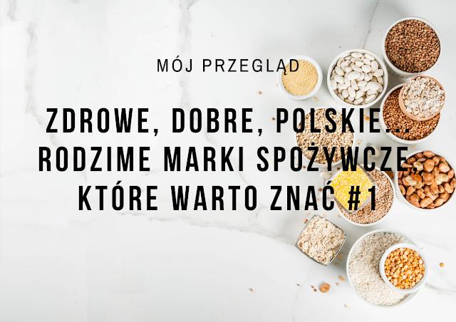 Zdrowe, dobre, polskie... Rodzime marki spożywcze, które warto znać #1