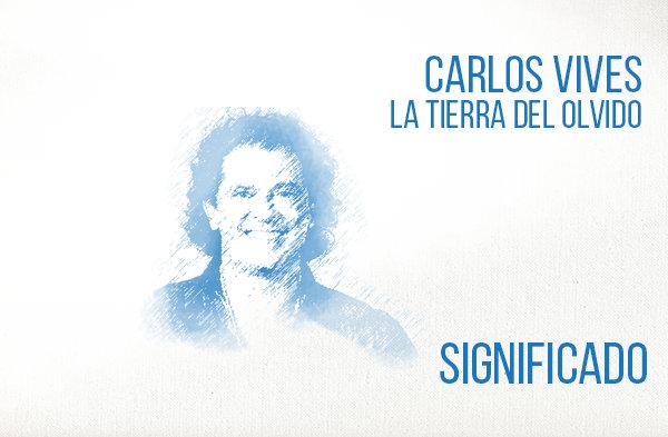 La Tierra del Olvido significado de la canción Carlos Vives.