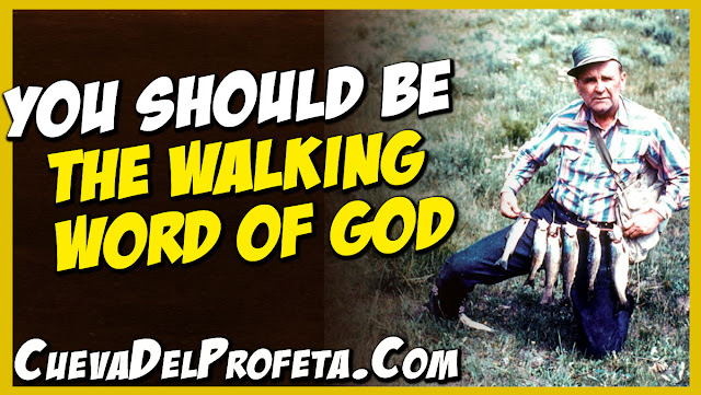You should be the walking Word of God - William Marrion Branham Quotes