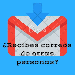Recibo correo de otra persona Gmail