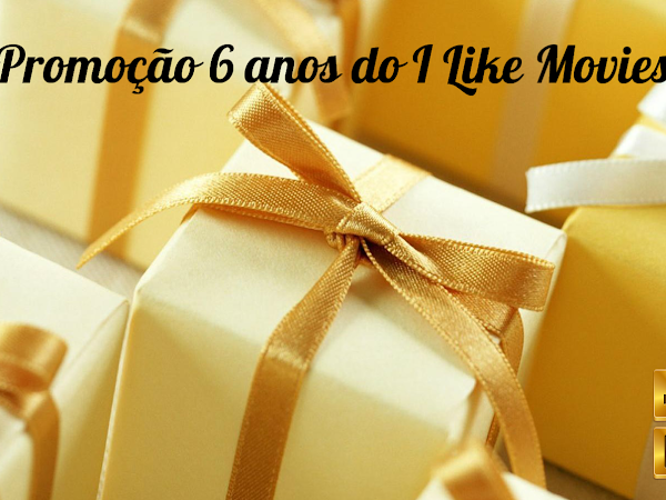 Sorteio de 6 anos do I Like Movies! 5 Kits!