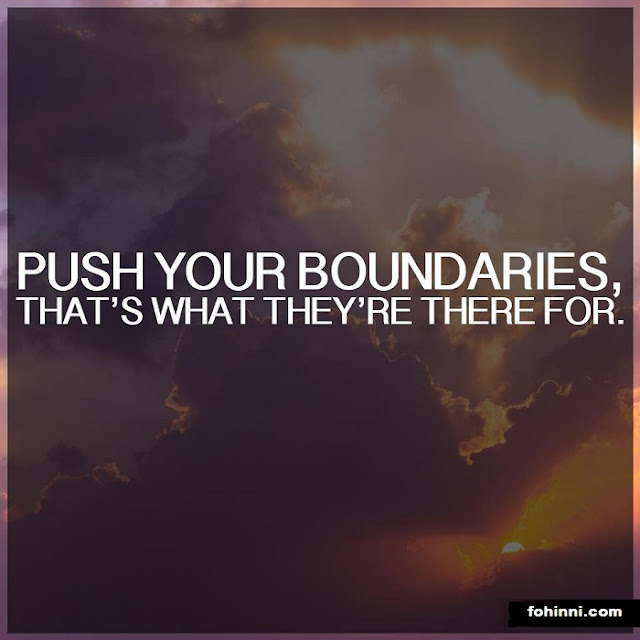 Push Your Boundaries, That's What They're There For.