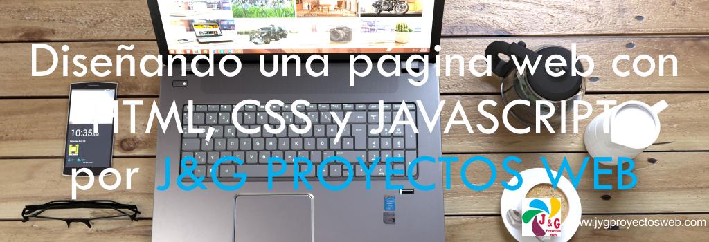 Diseñando una página web con HTML, CSS y JAVASCRIPT por JyG Proyectos Web