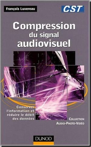 Livre : Compression du signal audiovisuel - Conserver l'information et réduire le débit des données