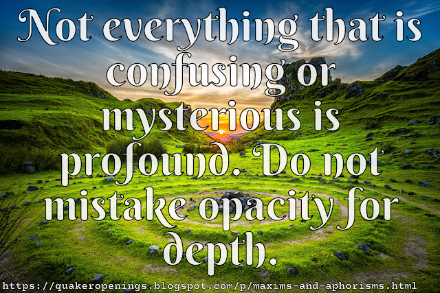 "A stone spiral on a verdant but rugged landscape. Text overlay reads ""Not everything that is confusing or mysterious is profound. Do not mistake opacity for depth."""