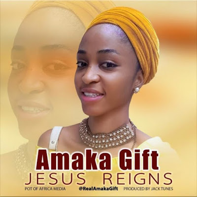 [Music + Lyrics] Amaka Gift – Jesus Reigns