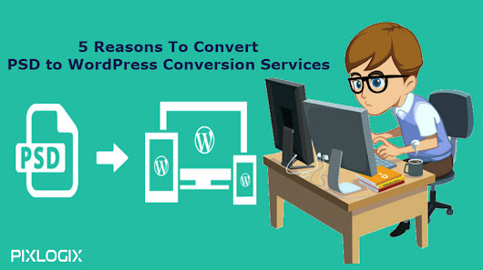 5 Reasons To Convert PSD to WordPress Conversion Services