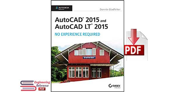 AutoCAD 2015 and AutoCAD LT 2015: No Experience Required By Donnie Gladfelter