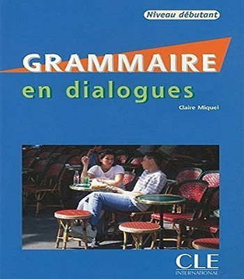 Claire Miquel : Grammaire en dialogues Niveau débutant-pdf