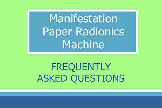 Frequently Asked Questions - Manifestation Paper Radionics Machine ~ Consciousness Project