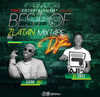 DJ TOBEX -- BEST OF ZLATAN IBILE MIXTAPE