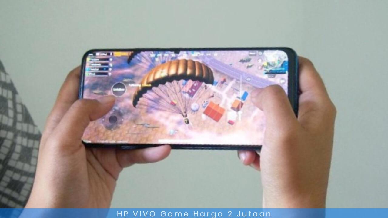 Daftar HP Vivo Gaming dengan Harga 2 Jutaan Terbaik 2019