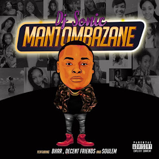 DJ-Sonic-ft-Bhar-Decent-Friends-&-Soulem-Mantombazane