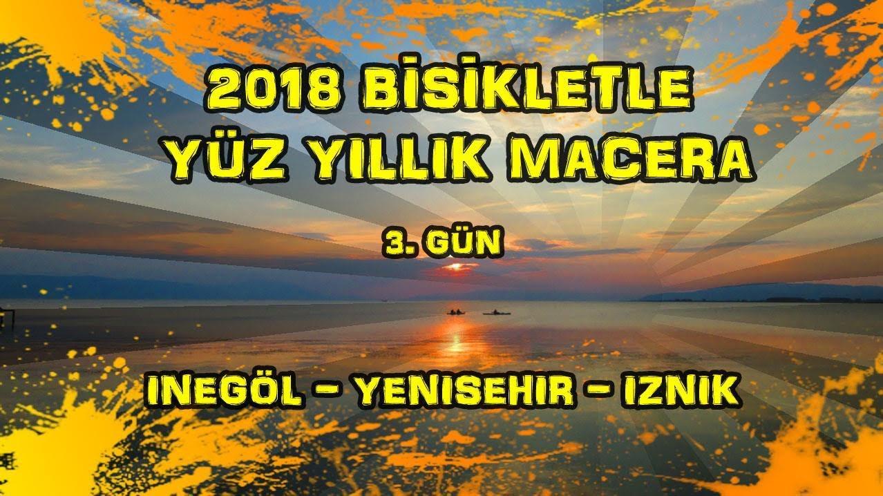 2018/09/08 Bisikletle Yüz Yıllık Macera - İnegöl - Yenişehir - İznik (3.Gün)