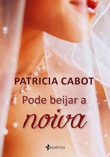 [Resenha] Pode beijar a noiva - Patrícia Cabot