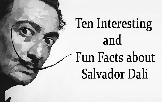 Ten Most Interesting and Fun Facts about Salvador Dali' Life