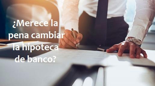 ¿Me interesa cambiar la hipoteca de banco con la nueva Ley de Crédito Inmobiliario?