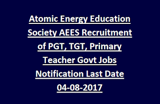 Atomic Energy Education Society AEES Recruitment of PGT, TGT, Primary Teacher Govt Jobs Notification Last Date 04-08-2017