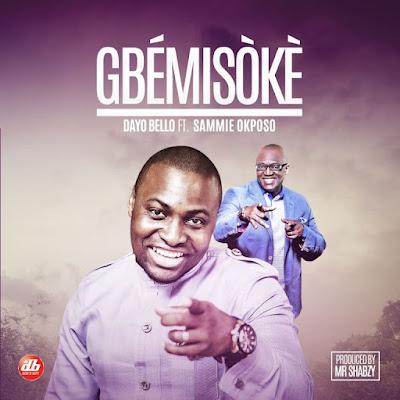 Music: Gbemisoke – Dayo Bello Ft. Sammie Okposo