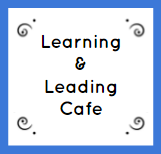 The Learning and Leading Cafe