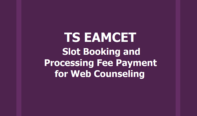 TS EAMCET Slot Booking, Processing Fee Payment  2019 on Online for Web Counseling