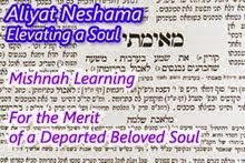 Aliyat Neshamah - Mishnah Learning For a Beloved