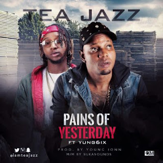 "Tea Jazz – ""Pains Of Yesterday"" Ft. Yung6ix"