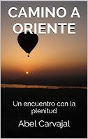 camino a oriente, un encuentro con la plenitud, libro del autor abel carvajal