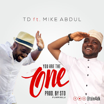 You Are The One - TD ft. Mike Abdul