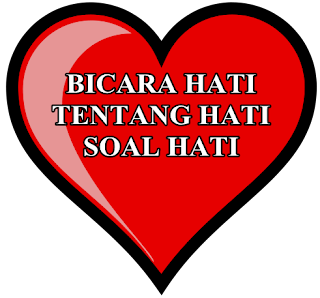 BICARA HATI TENTANG HATI SOAL HATI