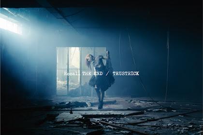 [Lirik+Terjemahan] TRUSTRICK - Recall THE END (Mengingat Akhir)