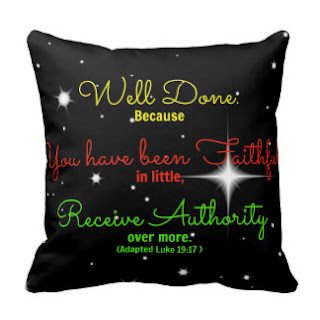 Well done because you have been faithful in little, receive authority over more (Adapted Luke 19:17) throw pillow