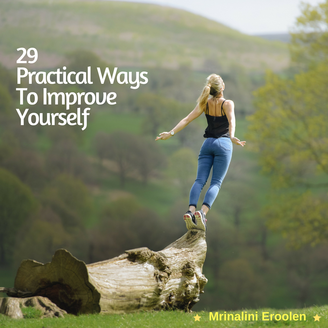 15 Most Practical Ways To Improve Yourself: 29 Practical Ways Of How To Improve Yourself In 2019