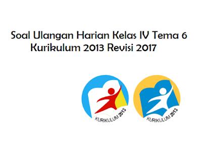 Soal Kelas IV Tema 6 Kurikulum 2013 Revisi 2017