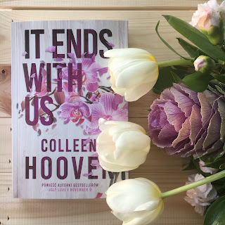 Najnowsza książka Colleen Hoover, It Ends with Us, a konkretniej moje wrażenia po jej przeczytaniu.