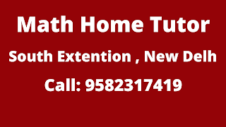 Math Home Tutor in South Extension  Delhi Call: 9582317419
