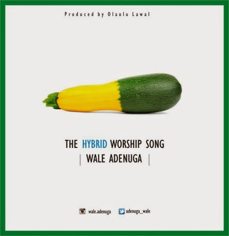 Free Download: Wale Adenuga - The Hybrid Worship Song