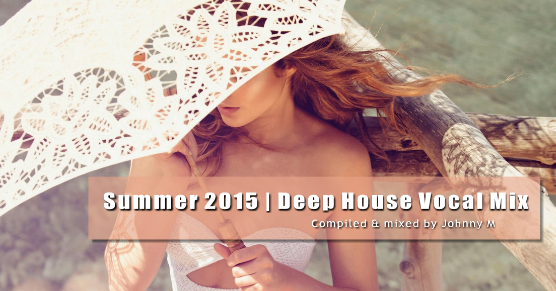 Summer 2015 new deep house vocal mix johnny m in the mix for Vocal house music 2015
