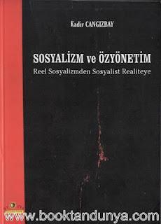 Kadir Cangızbay - Sosyalizm ve Özyönetim Reel Sosyalizmden Sosyalist Realiteye