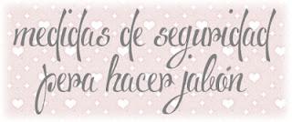 http://www.conejoblanco.es/p/medidas-de-seguridad-para-hacer-jabon.html